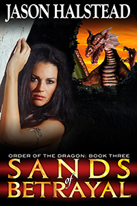 Sands of Betrayal, book 3 in the fantasy series Order of the Dragon, by Jason Halstead