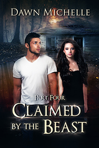 Claimed by the Beast, Part 4, by Dawn Michelle