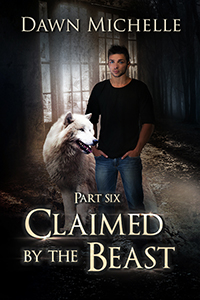 Part 6 of the paranormal serial romance, Claimed by the Beast, by Dawn Michelle