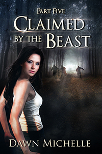 Claimed by the Beast - Part Five, by Dawn Michelle